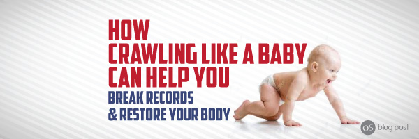 Crawling like a Baby: How to Break Records and Restore Your Body.