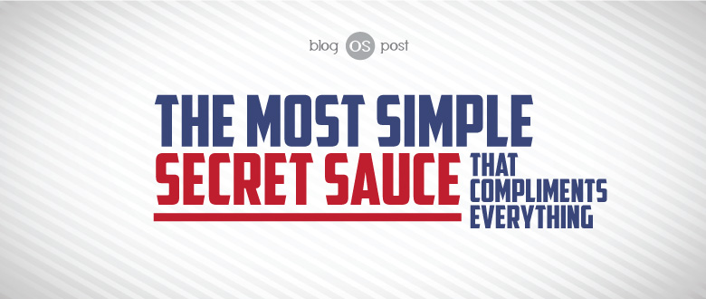The Super Simple Secret Sauce that Compliments Everything