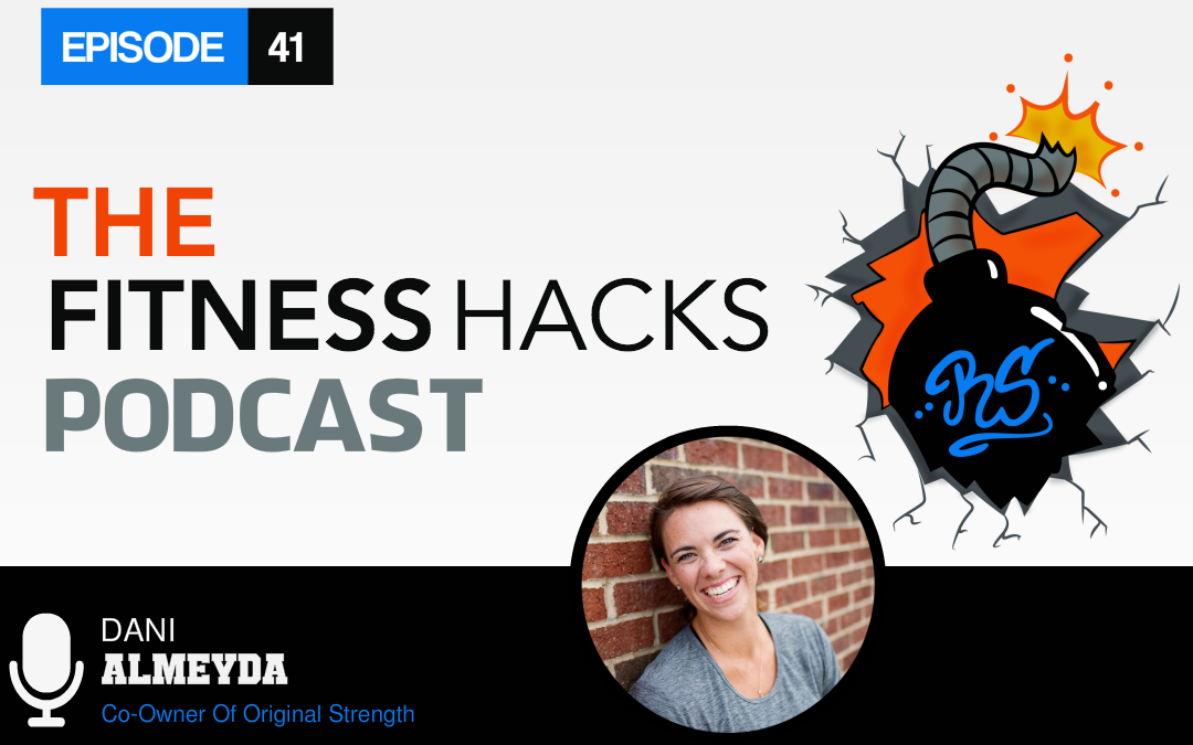 The Fitness Hacks Podcast –  Episode 41 with Dani Almeyda