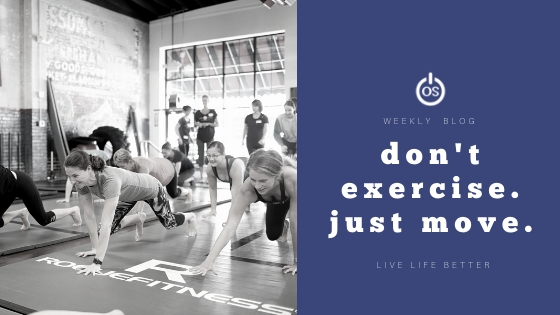 Don't Exercise. Just Move.