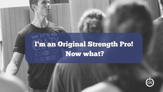 I'm an Original Strength PRO! Now what?
